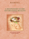 A Beginner's Guide to Creating Reality  3 by Ramtha eBook